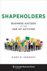 Shapeholders: Business Success in the Age of Activism (Columbia Business School Publishing) Cover Image