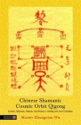 Chinese Shamanic Cosmic Orbit Qigong: Esoteric Talismans, Mantras, and Mudras in Healing and Inner Cultivation Cover Image