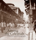 Among the Celestials: China in Early Photographs Cover Image