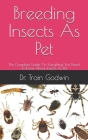 Breeding Insects As Pet: The Complete Guide On Everything You Need To Know About Insects As Pet Cover Image