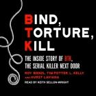 Bind, Torture, Kill Lib/E: The Inside Story of Btk, the Serial Killer Next Door Cover Image