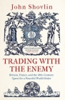 Trading with the Enemy: Britain, France, and the 18th-Century Quest for a Peaceful World Order Cover Image
