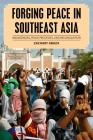 Forging Peace in Southeast Asia: Insurgencies, Peace Processes, and Reconciliation (Peace and Security in the 21st Century) Cover Image
