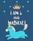 I Am 6 And Magical: Sketchbook and Notebook for Kids, Writing and Drawing Sketch Book, Personalized Birthday Gift for 6 Year Old Girls, Ma Cover Image