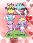 Cute Little Rabbits Couple: Be my Valentine Kids Coloring Book Ages 4-8: 50 Cute, Unique Coloring Pages / Valentine's Day Coloring book for Kids Cover Image