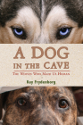 A Dog in the Cave: The Wolves Who Made Us Human Cover Image