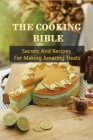 The Cooking Bible: Secrets And Recipes For Making Amazing Treats: Dessert Recipes For Teens Cover Image