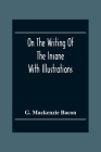 On The Writing Of The Insane: With Illustrations Cover Image
