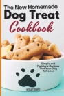 The New Homemade Dog Treat Cookbook: Simple and Delicious Recipes That Your Dog Will Love Cover Image
