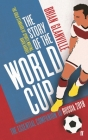 The Story of the World Cup: 2018: The Essential Companion to Russia 2018 Cover Image