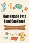 Homemade Pets Food Cookbook_ Prepare Goodies For Man_s Best Friend: Dog Food Diet Book Cover Image