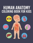 Human Anatomy Coloring Book for Kids: Over 35 Human Body Parts Coloring Book, Anatomy Workbook for Kids & Toddlers, Gift for Boys & Girls Ages 4, 5, 6 Cover Image