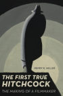 The First True Hitchcock: The Making of a Filmmaker Cover Image