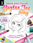 Draw and Color the Baylee Jae Way: Characters, Clothing and Settings Step by Step Cover Image