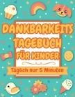 Dankbarkeitstagebuch für Kinder: Täglich nur 5 Minuten (dankbarkeitsbuch für kinder) Cover Image