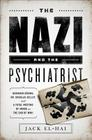 The Nazi and the Psychiatrist: Hermann Goring, Dr. Douglas M. Kelley, and a Fatal Meeting of Minds at the End of WWII Cover Image