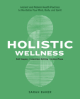 Holistic Wellness: Ancient and Modern Health Practices to Revitalize Your Mind, Body, and Spirit Cover Image