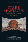Starz Spartacus: Reimagining an Icon on Screen (Screening Antiquity) Cover Image