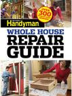 Family Handyman Whole House Repair Guide: Over 300 Step-By-Step Repairs! Cover Image