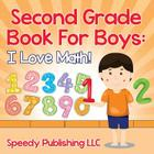 Second Grade Book For Boys: I Love Math! Cover Image