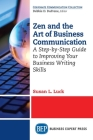 Zen and the Art of Business Communication: A Step-by-Step Guide to Improving Your Business Writing Skills Cover Image