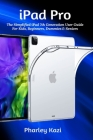 iPad Pro: The Simplified iPad 7th Generation User Guide For Kids, Beginners, Dummies & Seniors Cover Image