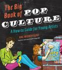 The Big Book of Pop Culture: A How-To Guide for Young Artists Cover Image