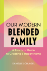 Our Modern Blended Family: A Practical Guide to Creating a Happy Home Cover Image