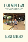 I Am Who I Am: My 25 Year Journey with the Poorest in Cambodia. Cover Image