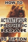 How To Activate Your Prophetic Roar Cover Image