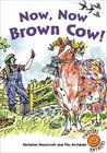 Now, Now, Brown Cow! Cover Image