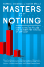 Masters of Nothing: Human Nature, Big Finance, and the Fight for the Soul of Capitalism Cover Image