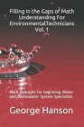 Filling in the Gaps of Math Understanding For EnvironmentalTechnicians Vol. 1: Math Concepts for beginning Water and Wastewater System Specialists Cover Image