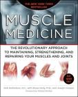 Muscle Medicine: The Revolutionary Approach to Maintaining, Strengthening, and Repairing Your Muscles and Joints Cover Image