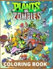 Plants vs Zombies: Coloring Book for Kids and Adults with Fun, Easy, and Relaxing (Coloring Books for Adults and Kids 2-4 4-8 8-12+) High Cover Image