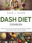 Dash Diet Cookbook: Over 100 Healthy, Easy and Low-Cost Dash Diet Recipes for Beginners. Lose Weight and Lower Your Blood Pressure. Cover Image