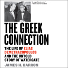The Greek Connection: The Life of Elias Demetracopoulos and the Untold Story of Watergate Cover Image