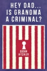 Hey Dad... Is Grandma a Criminal? Cover Image