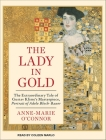 The Lady in Gold: The Extraordinary Tale of Gustav Klimt's Masterpiece, Portrait of Adele Bloch-Bauer Cover Image