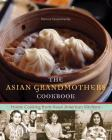 The Asian Grandmothers Cookbook: Home Cooking from Asian American Kitchens Cover Image