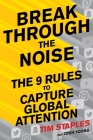 Break Through the Noise: The Nine Rules to Capture Global Attention Cover Image