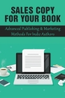 Sales Copy For Your Book: Advanced Publishing & Marketing Methods For Indie Authors: How To Write A Sales Copy For A Book Cover Image