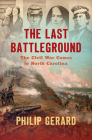 The Last Battleground: The Civil War Comes to North Carolina Cover Image