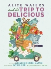Alice Waters and the Trip to Delicious (Food Heroes) Cover Image