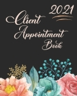Client Appointment Book 2021: Women's Daily Appointment Book For Small Business, Self Employed, Office Secretaries, Human Resources - A Scheduler Wi Cover Image