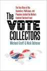 The Vote Collectors: The True Story of the Scamsters, Politicians, and Preachers Behind the Nation's Greatest Electoral Fraud Cover Image