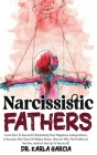 Narcissistic Fathers: Learn How To Succeed In Reclaiming Your Happiness, Independence, & Security After Years Of Hidden Abuse. Discover Why Cover Image