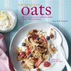 For the Love of Oats: Delicious recipes for healthy breakfasts, snacks and drinks using oatmeal Cover Image