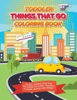 Toddler Things That Go Coloring Book: 50 Big, Simple and Fun Pictures of Cars, Trucks, Planes, Boats and More, 8.5 x 11 Inches, Ages 2-4 Cover Image