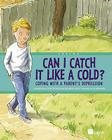 Can I Catch It Like a Cold?: Coping with a Parent's Depression Cover Image